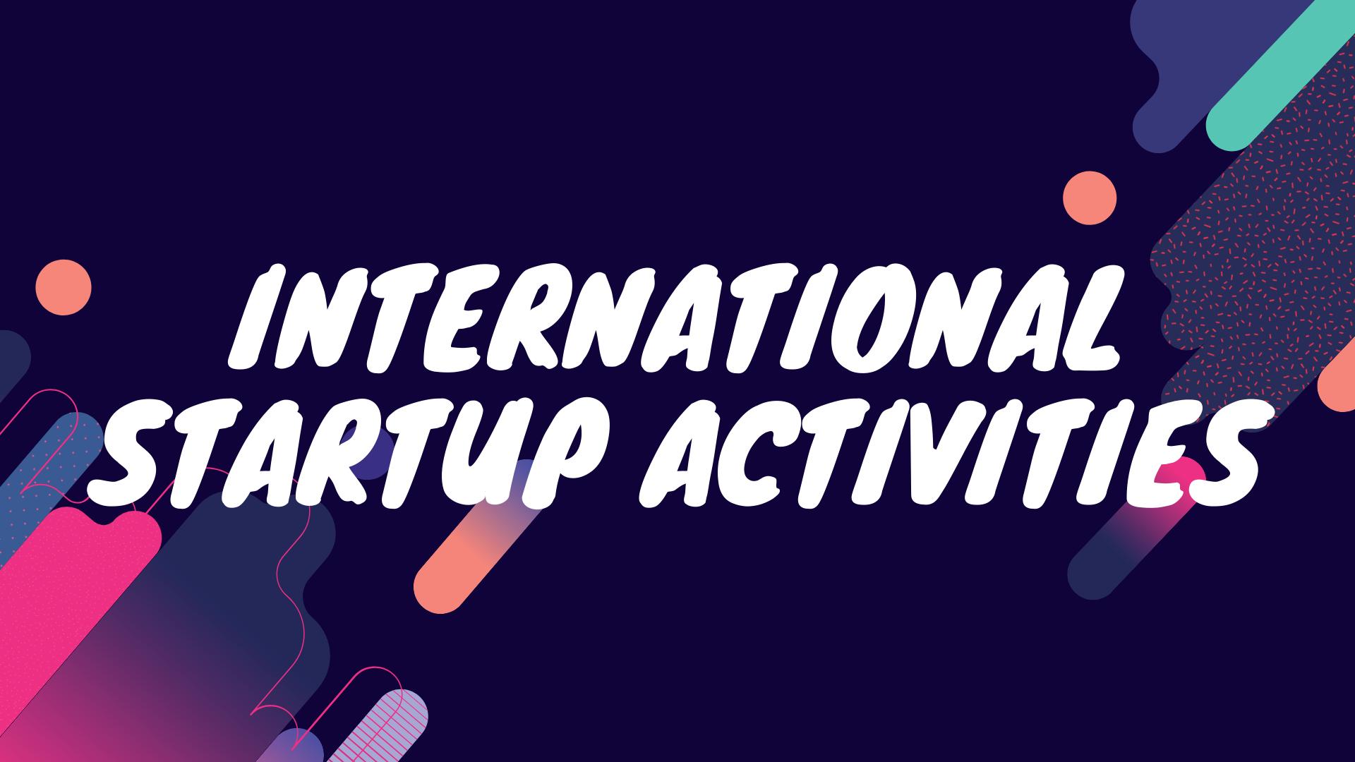 International Startup Activities